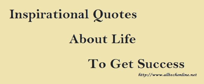 Inspirational Quotes About Life To Get Success