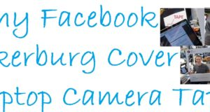 Why Facebook Jukerburg Cover Laptop Camera Tape