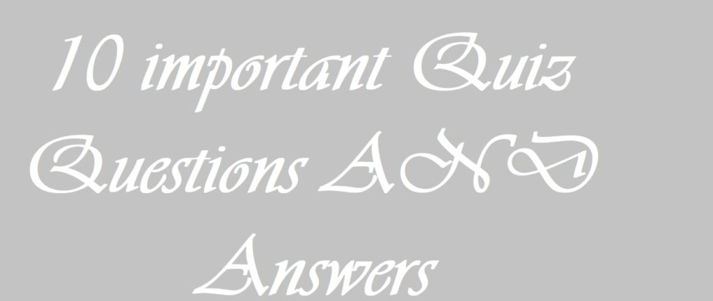 10 important Quiz Questions AND Answers