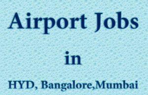 Airport Jobs in HYD, Bangalore, Mumbai