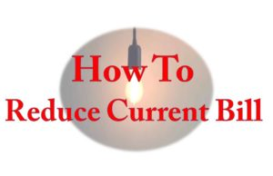 How to Reduce Current Bill Electricity bill