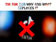 TIK TOK BAN WHY in 2020 and what replaces it