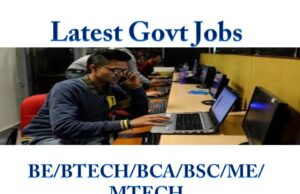 Latest Govt Jobs BE/BTECH/BCA/BSC/ME/MTECH