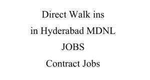 Direct Walk ins in Hyderabad MDNL JOBS